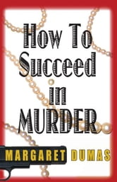 How to Succeed in Murder - A Charley Fairfax Mystery ebook by Margaret Dumas