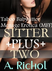 The Sitter Plus Two: Taboo Babysitter Menage Erotica (MFF) ebook by Amanda Richol