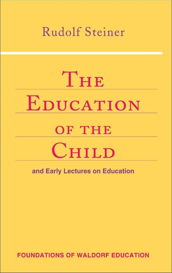 Education of the Child ebook by Rudolf Steiner