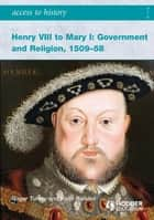 Access to History: Henry VIII to Mary I: Government and Religion 1509-1558 ebook by Roger Turvey,Keith Randell