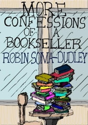 More Confessions of a Bookseller ebook by Robin Soma Dudley