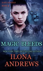 Magic Bleeds - A Kate Daniels Novel: 4 ebook by Ilona Andrews