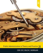 Public Administration in Theory and Practice ebook by Raymond W Cox III,Susan Buck,Betty Morgan