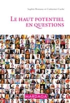 Le haut potentiel en questions - Psychologie grand public ebook by Catherine Cuche, Sophie Brasseur