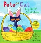 Pete the Cat: Big Easter Adventure ebook by Kimberly Dean, James Dean, James Dean