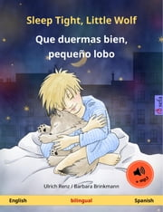 Sleep Tight, Little Wolf – Que duermas bien, pequeño lobo (English – Spanish). Bilingual children's book, age 2-4 and up, with mp3 audiobook for download ebook by Ulrich Renz, Barbara Brinkmann