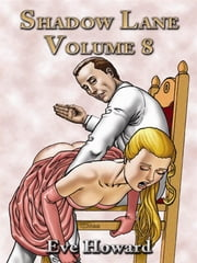 Shadow Lane Volume 8: The Spanking Libertines A Novel Of Spanking, Sex And Love ebook by Eve Howard