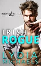 Irish Rogue ebook by Lydia Michaels