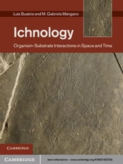 Ichnology - Organism-Substrate Interactions in Space and Time ebook by Luis A. Buatois, M. Gabriela Mángano