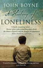 A History of Loneliness ebook by John Boyne