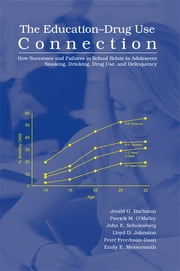 The Education-Drug Use Connection - How Successes and Failures in School Relate to Adolescent Smoking, Drinking, Drug Use, and Delinquency ebook by Jerald G. Bachman,Patrick M. O'Malley,John E. Schulenberg,Lloyd D. Johnston,Peter Freedman-Doan,Emily E. Messersmith