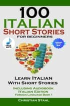 100 Italian Short Stories For Beginners - Learn Italian With Short Stories Including Audio Italian Edition Foreign Language Book 1 eBook by Christian Stahl