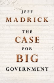 The Case for Big Government ebook by Jeff Madrick,Ruth O'Brien