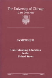 University of Chicago Law Review: Symposium - Understanding Education in the United States: Volume 79, Number 1 - Winter 2012 ebook by University of Chicago Law Review
