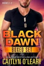 NAVY SEAL BOX SET - Black Dawn Books 1-3 ebook by Caitlyn O'Leary