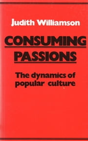 Consuming Passions ebook by Judith Williamson