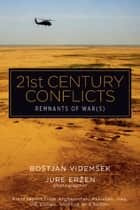 21st Century Conflicts - Remnants of War(s) ebook by Bostjan Videmsek