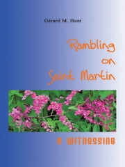 Rambling on Saint Martin - A Witnessing ebook by Gerard M. Hunt