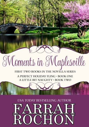 Moments In Maplesville Bundle Edition - A Perfect Holiday Fling & A Little Bit Naughty ebook by Farrah Rochon