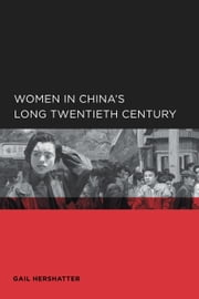Women in China's Long Twentieth Century ebook by Hershatter, Gail