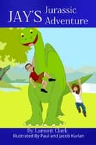 Jay's Jurassic Adventure ebook by Lamont Clark