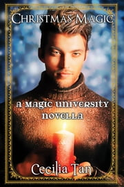 Christmas Magic - A Magic University Novella ebook by Cecilia Tan