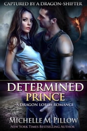 Determined Prince - Captured by a Dragon-Shifter, #1 ebook by Michelle M. Pillow