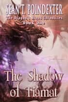 The Shadow of Tiamat ebook by Sean T. Poindexter