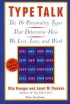 Type Talk - The 16 Personality Types That Determine How We Live, Love, and Work ebook by Otto Kroeger, Janet M. Thuesen