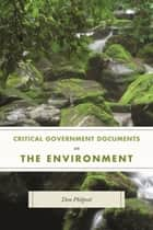 Critical Government Documents on the Environment ebook by Don Philpott