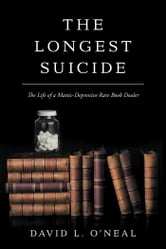 The Longest Suicide - The Life of a Manic-Depressive Rare Book Dealer ebook by David L. O'Neal