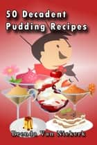 50 Decadent Pudding Recipes ebook by Brenda Van Niekerk