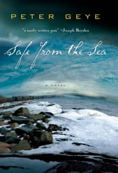 Safe from the Sea ebook by Peter Geye