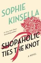 Shopaholic Ties the Knot - A Novel ebook by Sophie Kinsella