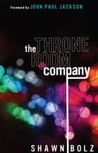 The Throne Room Company ebook by Shawn Bolz