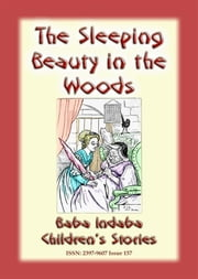 SLEEPING BEAUTY IN THE WOODS - A Classic Fairy Tale - Baba Indaba Children's Stories - Issue 157 ebook by Anon E Mouse