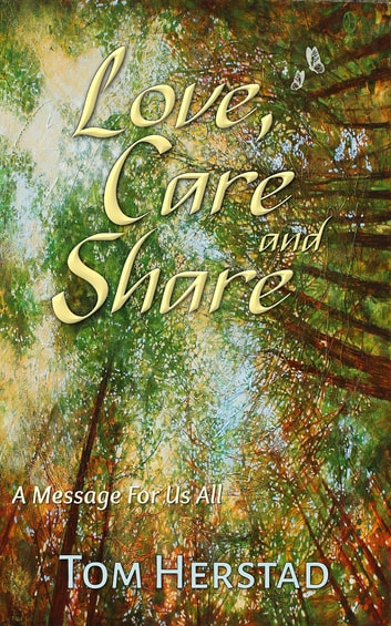 Love, Care and Share - A Message For Us all ebook by Tom Herstad