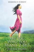 Are You Who You Want 2 Be? ebook by SHAKEERA V. FORREST