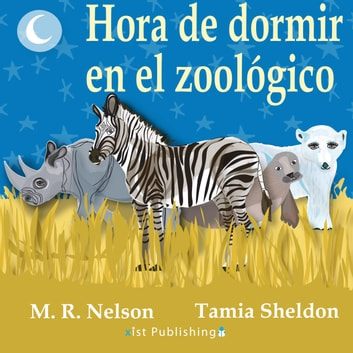 Hora de Dormir en el Zoológico: (The Zebra Said Shhh) ebook by M.R. Nelson