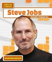 Steve Jobs: Founder of Apple Inc. ebook by Machajewski, Sarah