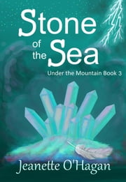 Stone of the Sea - Under the Mountain, #3 ebook by Jeanette O'Hagan