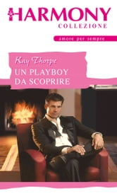 Un playboy da scoprire ebook by Kay Thorpe