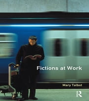 Fictions at Work - Language and Social Practice in Fiction ebook by Mary M. Talbot