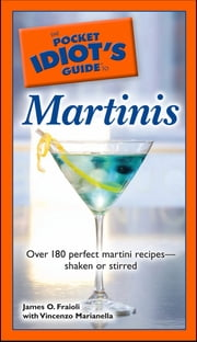 The Pocket Idiot's Guide to Martinis ebook by James O. Fraioli