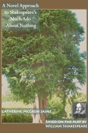 A Novel Approach to Shakespeare's Much Ado About Nothing ebook by Catherine McGrew Jaime