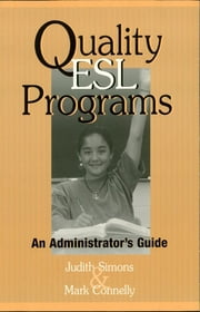 Quality ESL Programs - An Administrator's Guide ebook by Judith Simons,Mark Connelly,Myrna Delgado