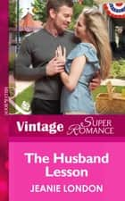 The Husband Lesson (Mills & Boon Vintage Superromance) (Together Again, Book 1) ebook by Jeanie London