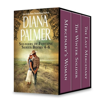 Diana Palmer Soldiers of Fortune Series Books 4-6 - Mercenary's Woman\The Winter Soldier\The Last Mercenary ebook by Diana Palmer