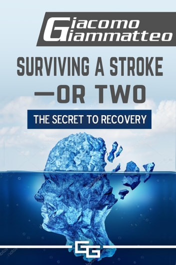 Surviving a Stroke—or Two - The Secret to Recovery ebook by Giacomo Giammatteo