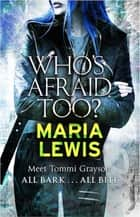 Who's Afraid Too? ebook by Maria Lewis
